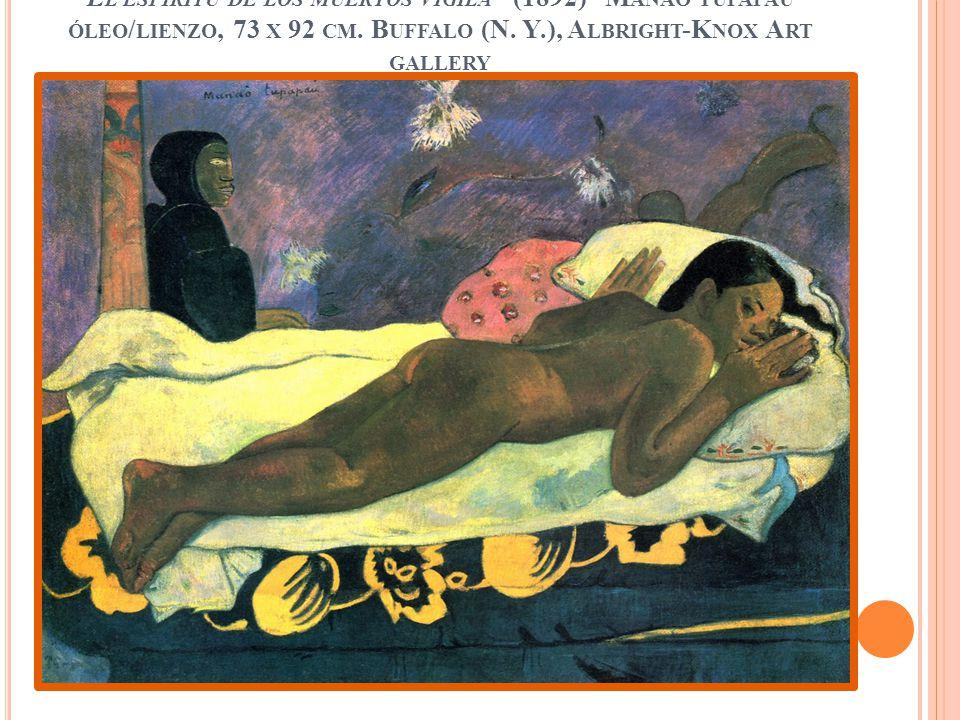 El espíritu de los muertos vigila (1892) Manao tupapau óleo/lienzo, 73 x 92 cm.