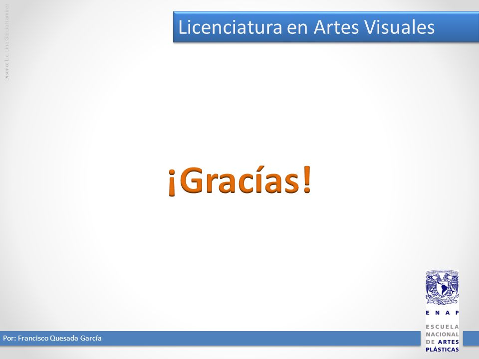 ¡Gracías! Licenciatura en Artes Visuales Por: Francisco Quesada García