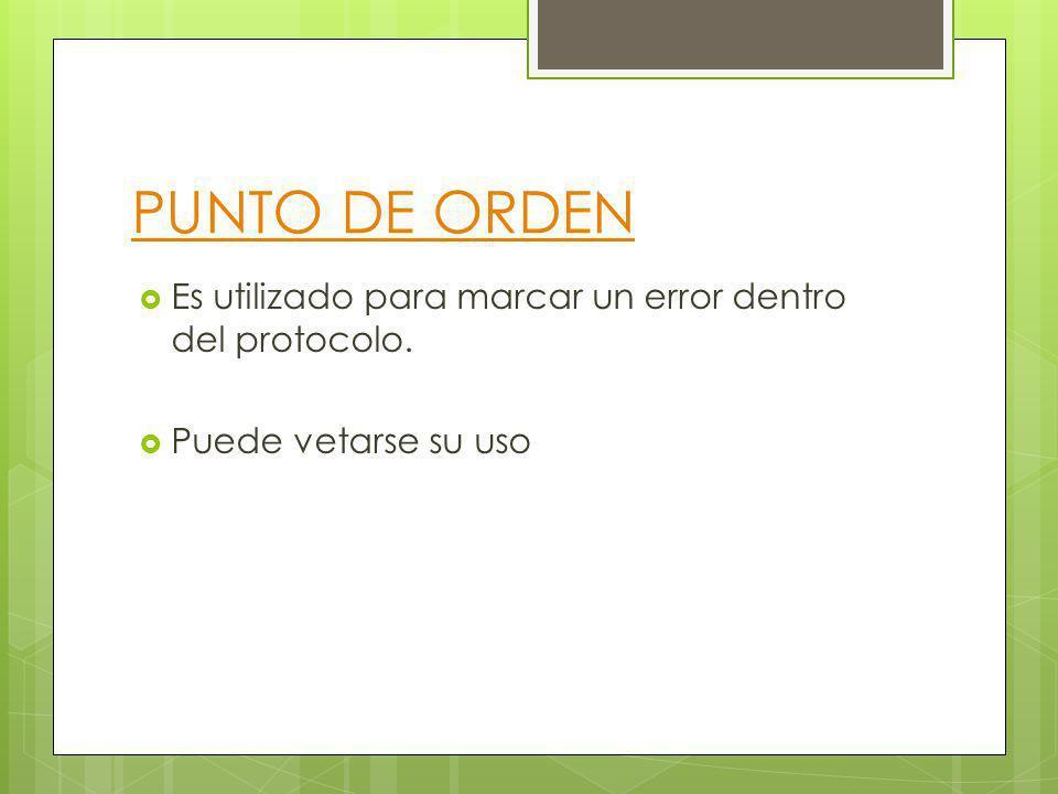 PUNTO DE ORDEN Es utilizado para marcar un error dentro del protocolo.