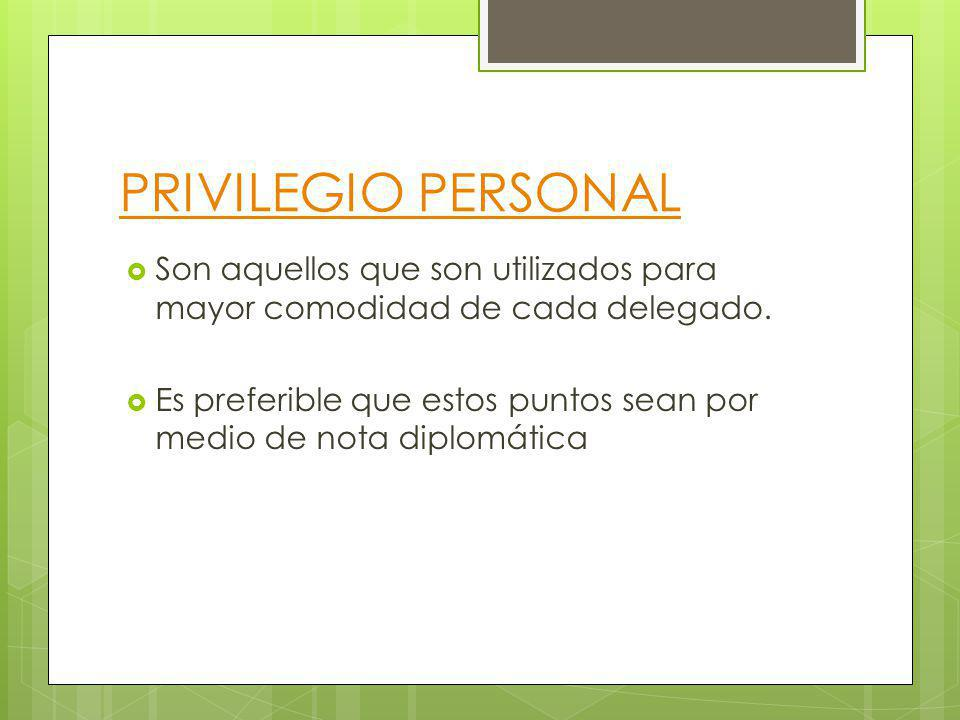 PRIVILEGIO PERSONAL Son aquellos que son utilizados para mayor comodidad de cada delegado.