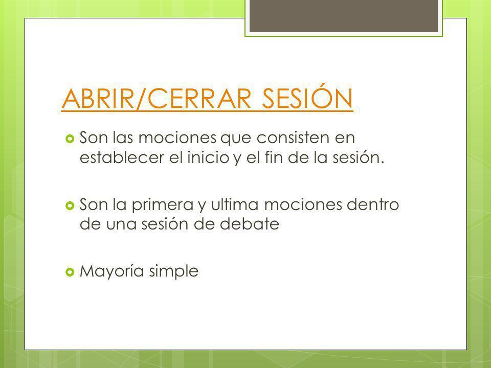 ABRIR/CERRAR SESIÓN Son las mociones que consisten en establecer el inicio y el fin de la sesión.