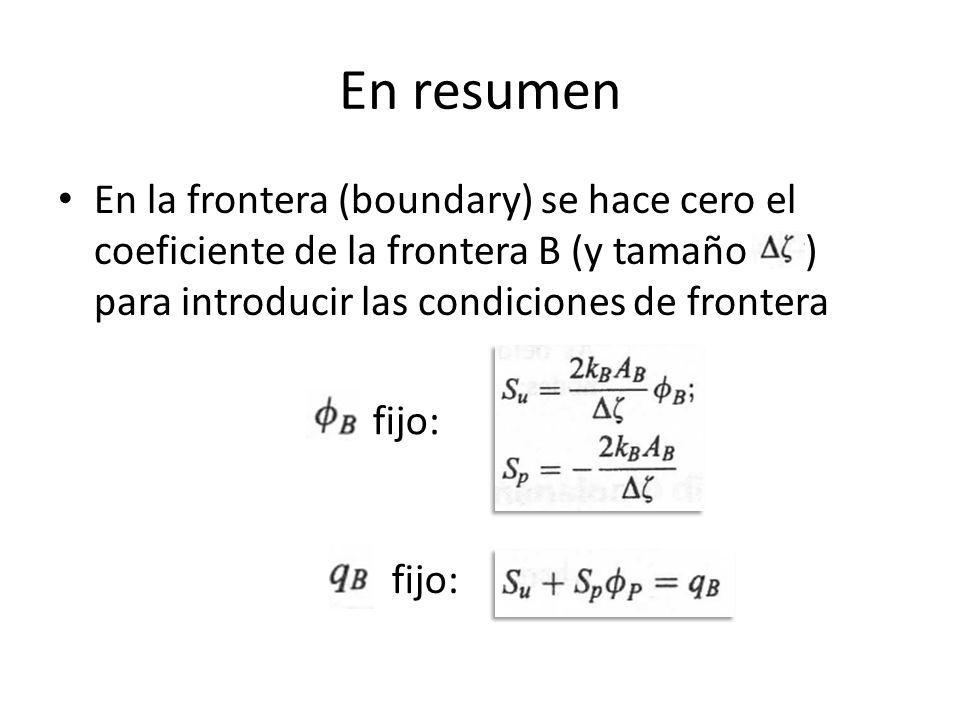 En resumen En la frontera (boundary) se hace cero el coeficiente de la frontera B (y tamaño ) para introducir las condiciones de frontera.