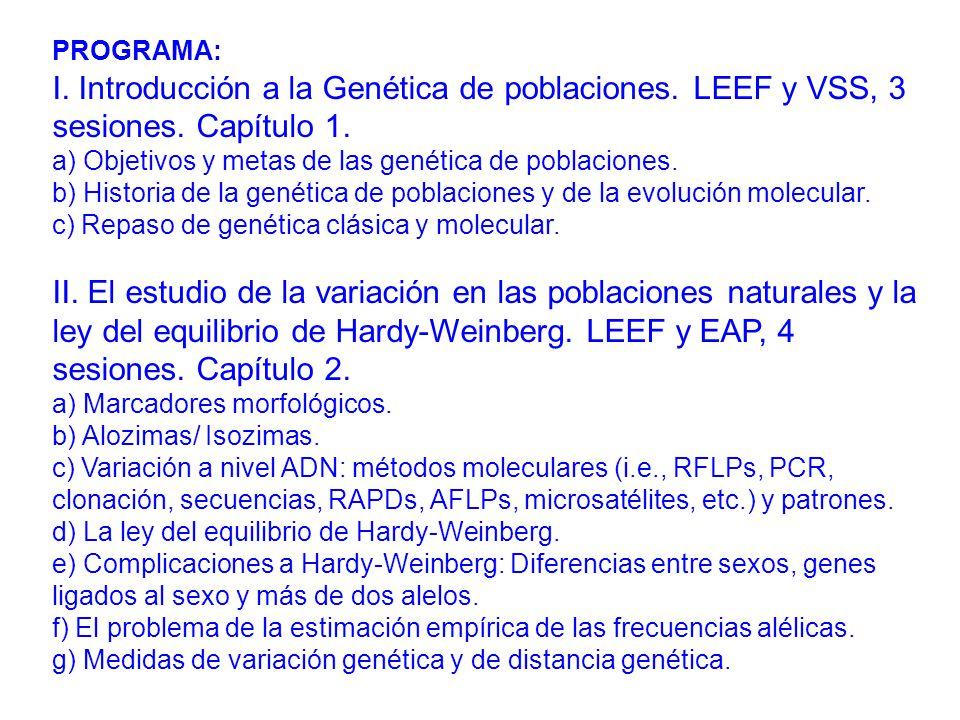 PROGRAMA: I. Introducción a la Genética de poblaciones. LEEF y VSS, 3 sesiones. Capítulo 1. a) Objetivos y metas de las genética de poblaciones.