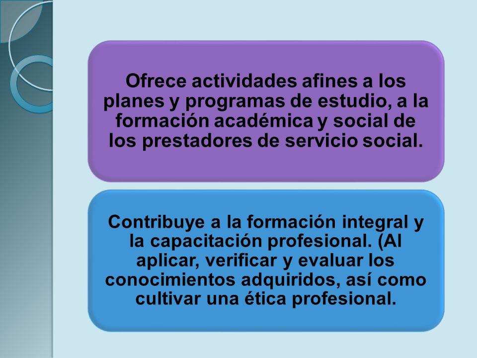 Ofrece actividades afines a los planes y programas de estudio, a la formación académica y social de los prestadores de servicio social.