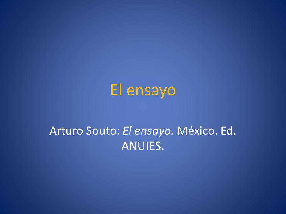 Arturo Souto: El ensayo. México. Ed. ANUIES.