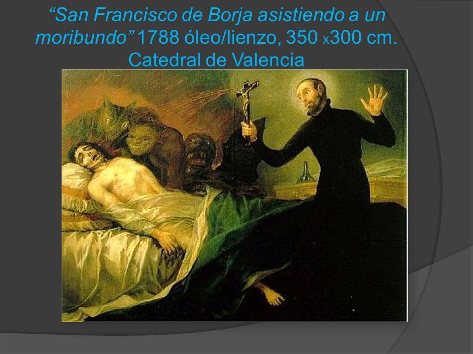 San Francisco de Borja asistiendo a un moribundo 1788 óleo/lienzo, 350 x300 cm.