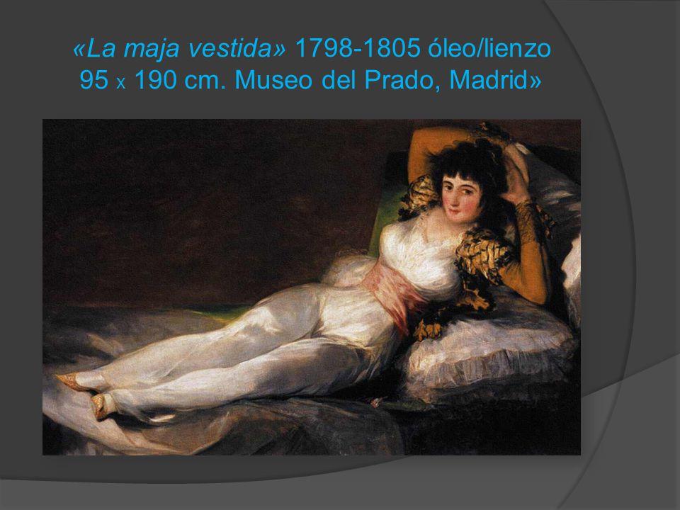 «La maja vestida» 1798-1805 óleo/lienzo 95 x 190 cm