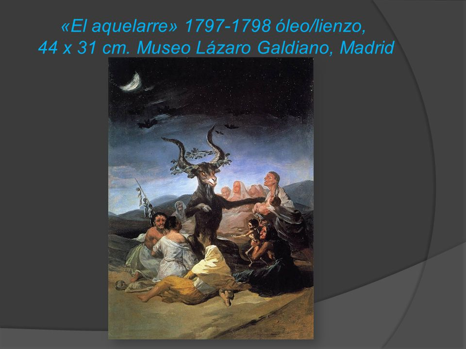 «El aquelarre» 1797-1798 óleo/lienzo, 44 x 31 cm