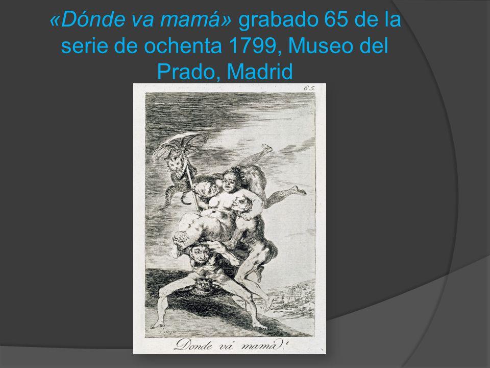 «Dónde va mamá» grabado 65 de la serie de ochenta 1799, Museo del Prado, Madrid