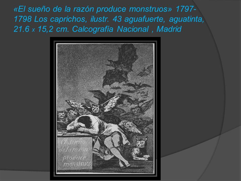«El sueño de la razón produce monstruos» 1797-1798 Los caprichos, ilustr.