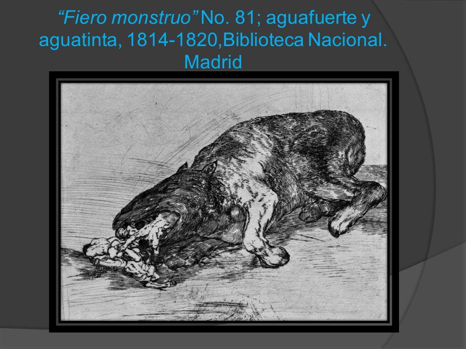 Fiero monstruo No. 81; aguafuerte y aguatinta, 1814-1820,Biblioteca Nacional. Madrid