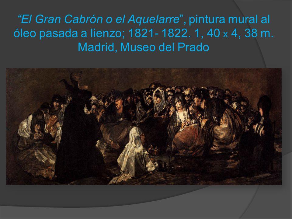 El Gran Cabrón o el Aquelarre , pintura mural al óleo pasada a lienzo; 1821- 1822.