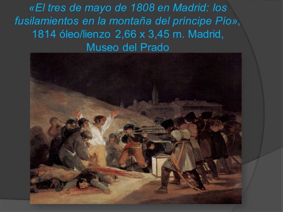«El tres de mayo de 1808 en Madrid: los fusilamientos en la montaña del príncipe Pío», 1814 óleo/lienzo 2,66 x 3,45 m.