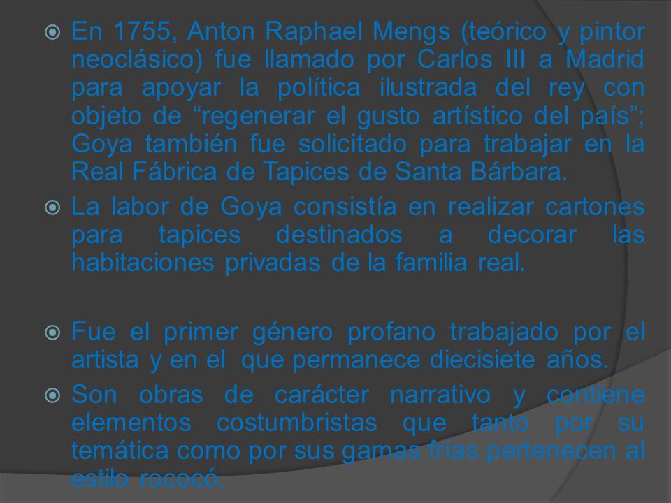 En 1755, Anton Raphael Mengs (teórico y pintor neoclásico) fue llamado por Carlos III a Madrid para apoyar la política ilustrada del rey con objeto de regenerar el gusto artístico del país ; Goya también fue solicitado para trabajar en la Real Fábrica de Tapices de Santa Bárbara.