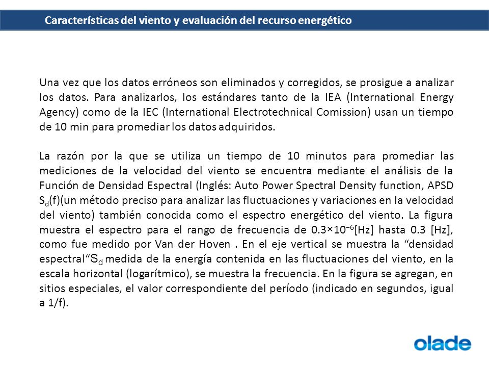 Una vez que los datos erróneos son eliminados y corregidos, se prosigue a analizar los datos. Para analizarlos, los estándares tanto de la IEA (International Energy Agency) como de la IEC (International Electrotechnical Comission) usan un tiempo de 10 min para promediar los datos adquiridos.
