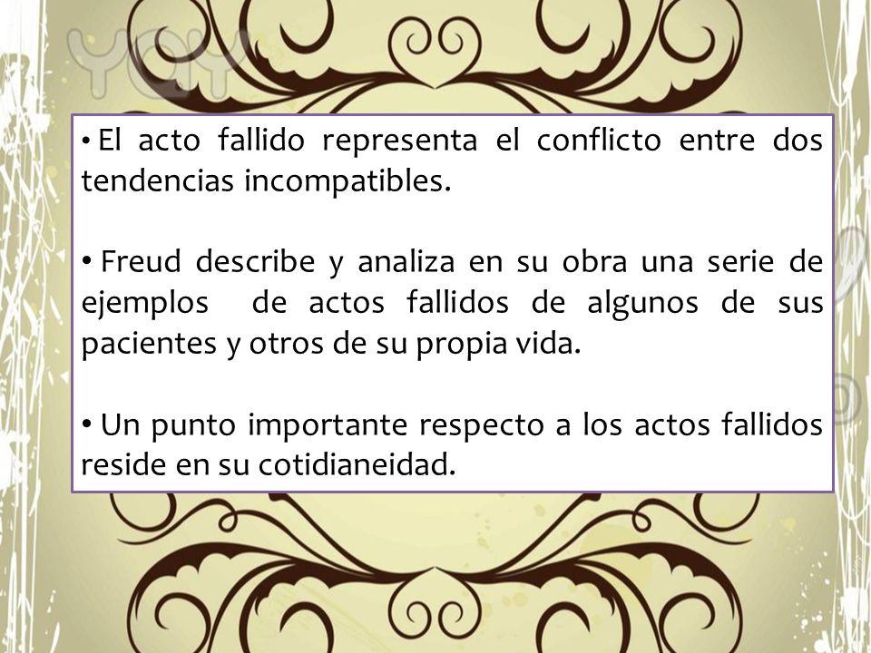 El acto fallido representa el conflicto entre dos tendencias incompatibles.