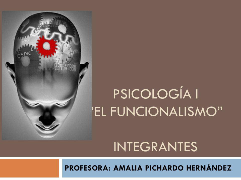 PSICOLOGÍA I EL FUNCIONALISMO integrantes