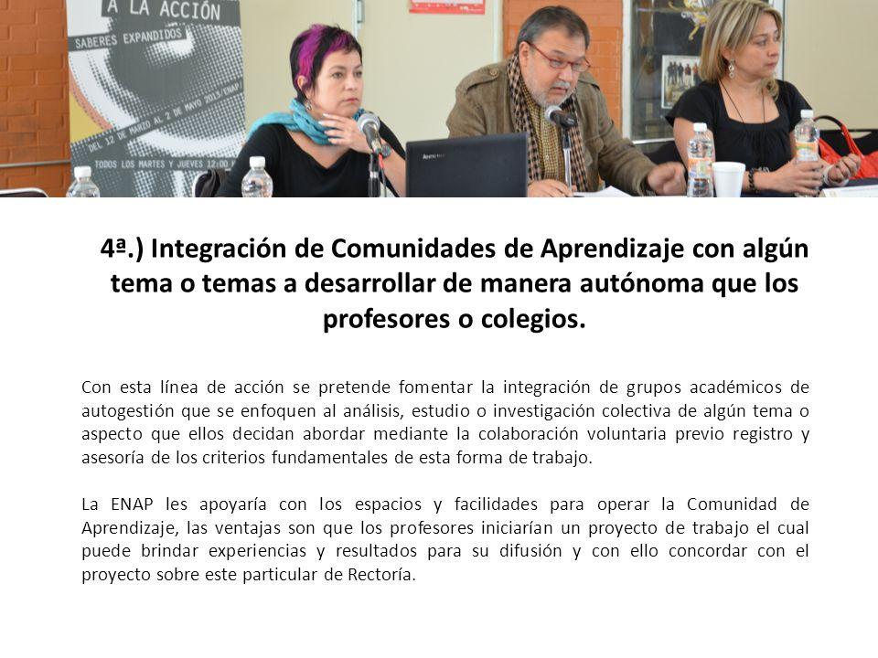 4ª.) Integración de Comunidades de Aprendizaje con algún tema o temas a desarrollar de manera autónoma que los profesores o colegios.