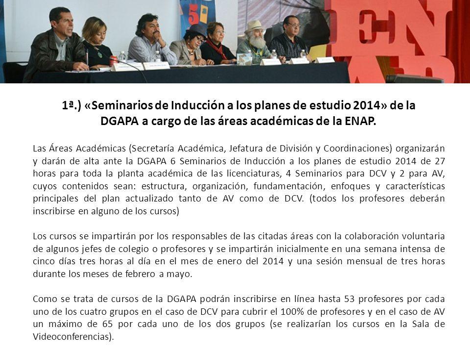 1ª.) «Seminarios de Inducción a los planes de estudio 2014» de la DGAPA a cargo de las áreas académicas de la ENAP.