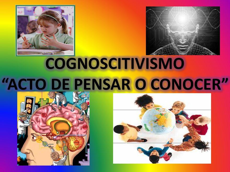 COGNOSCITIVISMO ACTO DE PENSAR O CONOCER