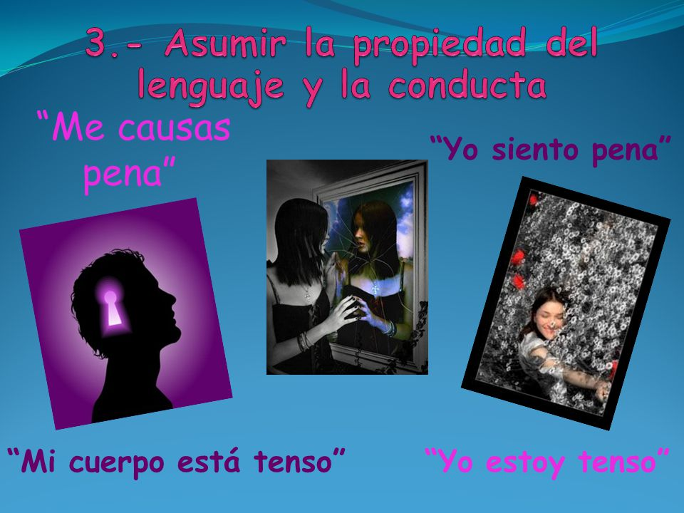 3.- Asumir la propiedad del lenguaje y la conducta