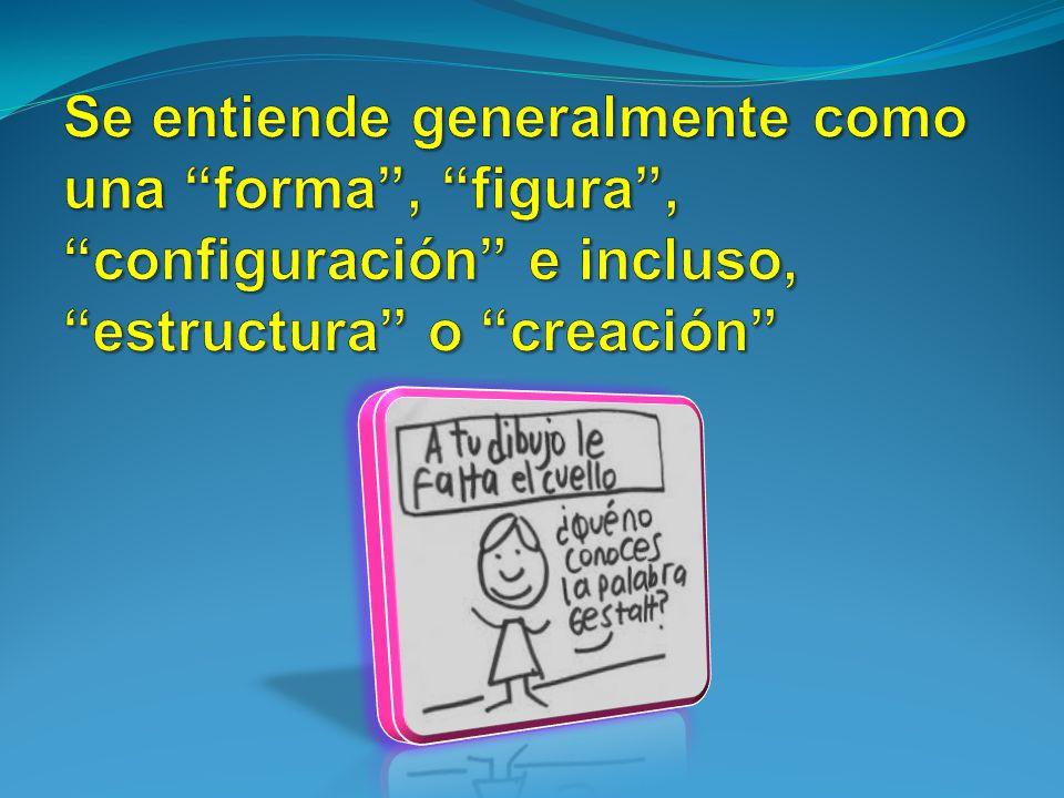 Se entiende generalmente como una forma , figura , configuración e incluso, estructura o creación