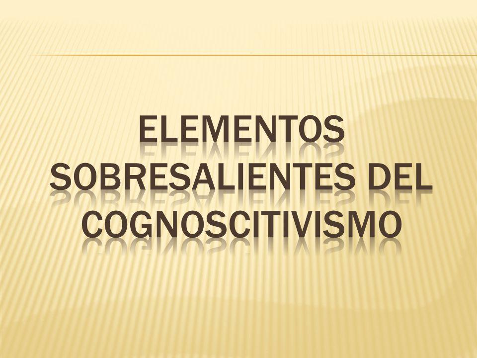 ELEMENTOS SOBRESALIENTES DEL COGNOSCITIVISMO