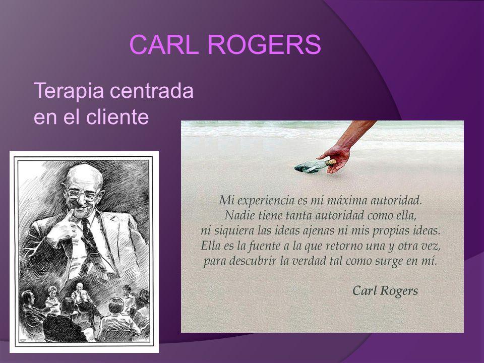 CARL ROGERS Terapia centrada en el cliente