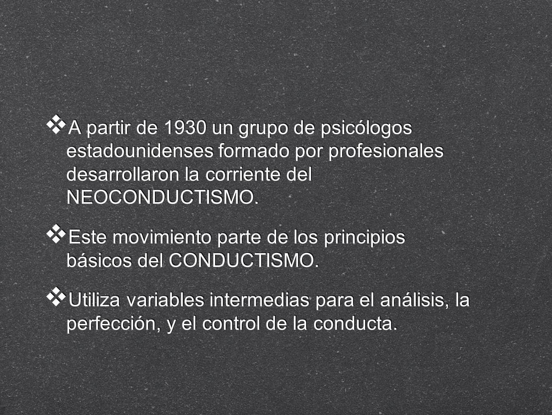 A partir de 1930 un grupo de psicólogos estadounidenses formado por profesionales desarrollaron la corriente del NEOCONDUCTISMO.