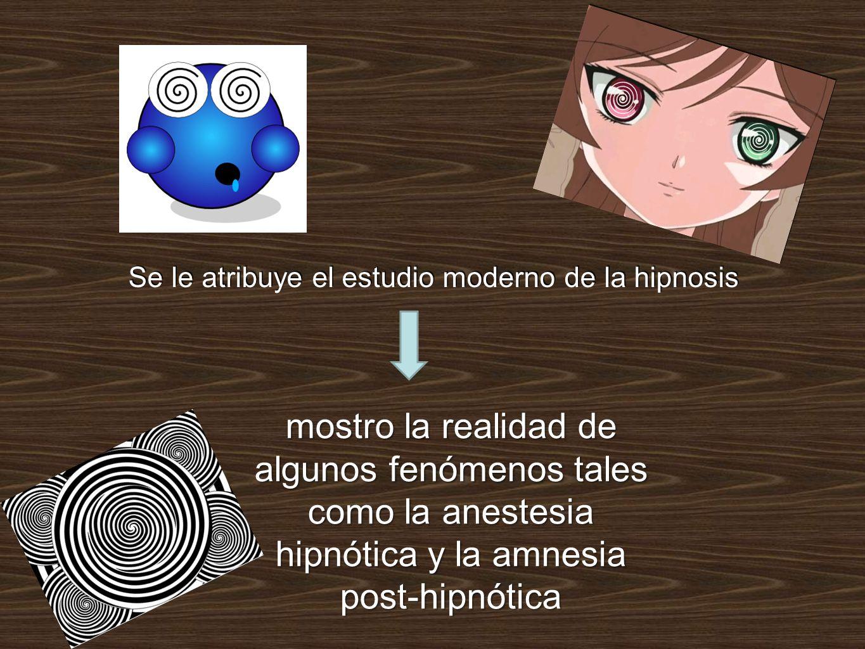 Se le atribuye el estudio moderno de la hipnosis