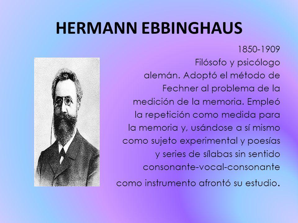 HERMANN EBBINGHAUS 1850-1909 Filósofo y psicólogo
