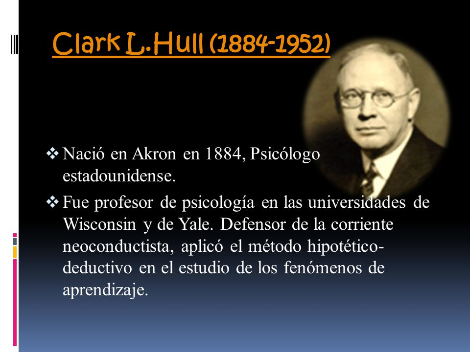 Clark L.Hull (1884-1952) Nació en Akron en 1884, Psicólogo estadounidense.