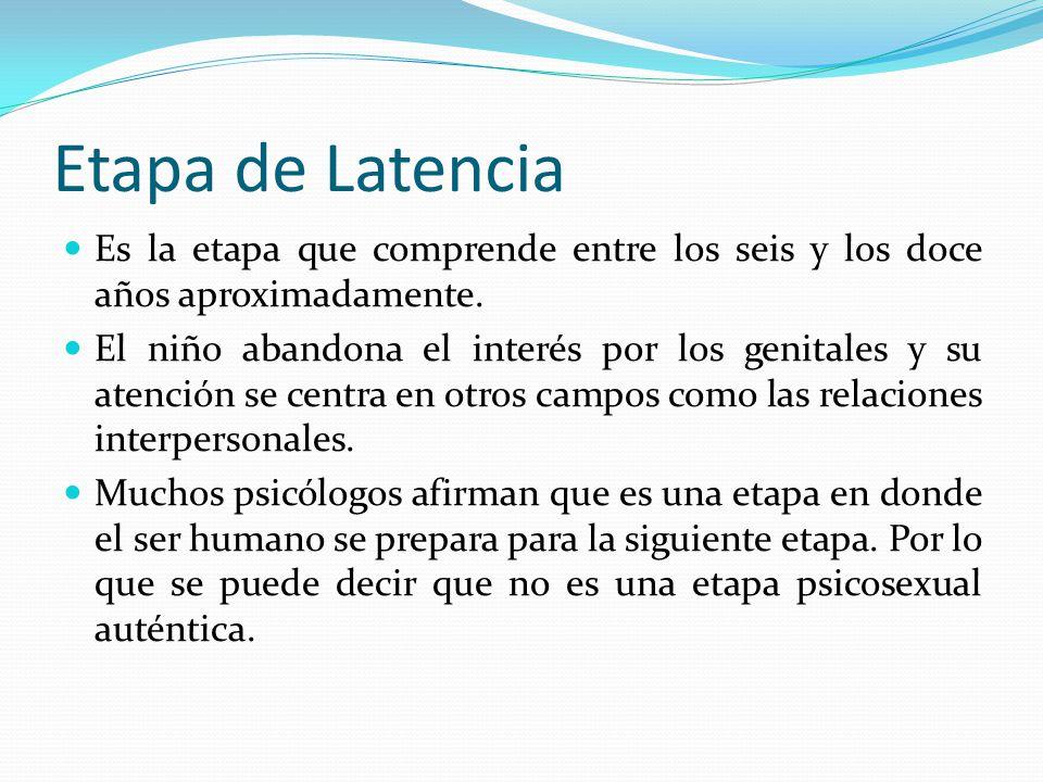 Etapa de Latencia Es la etapa que comprende entre los seis y los doce años aproximadamente.