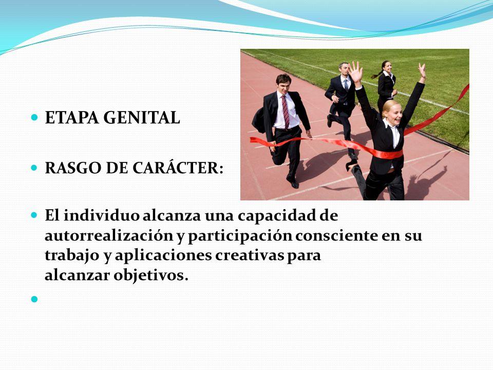 ETAPA GENITAL RASGO DE CARÁCTER: