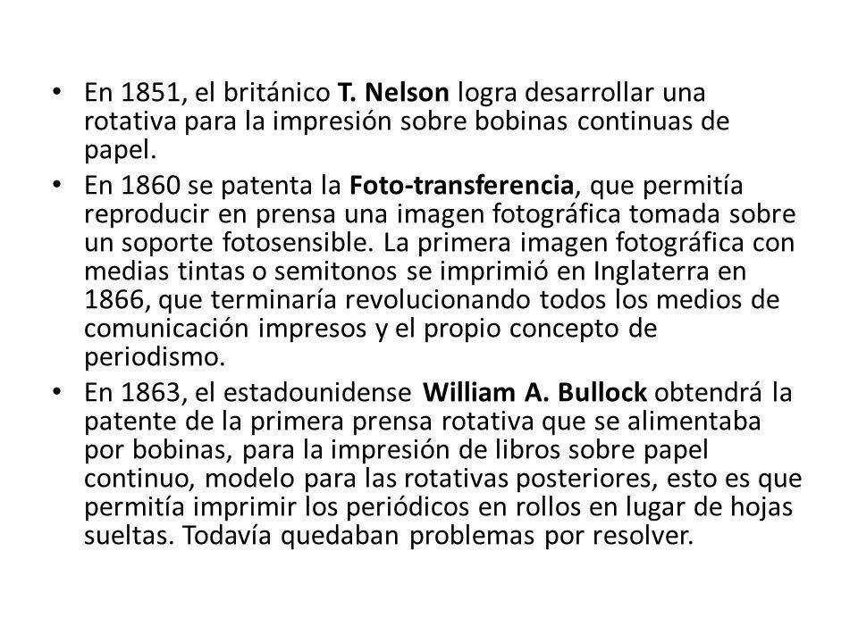 En 1851, el británico T. Nelson logra desarrollar una rotativa para la impresión sobre bobinas continuas de papel.