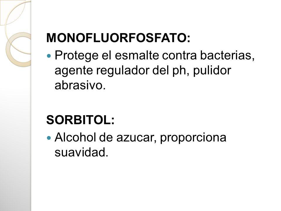 MONOFLUORFOSFATO:Protege el esmalte contra bacterias, agente regulador del ph, pulidor abrasivo. SORBITOL: