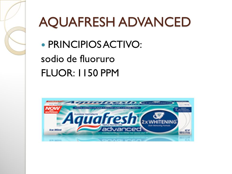 AQUAFRESH ADVANCED PRINCIPIOS ACTIVO: sodio de fluoruro
