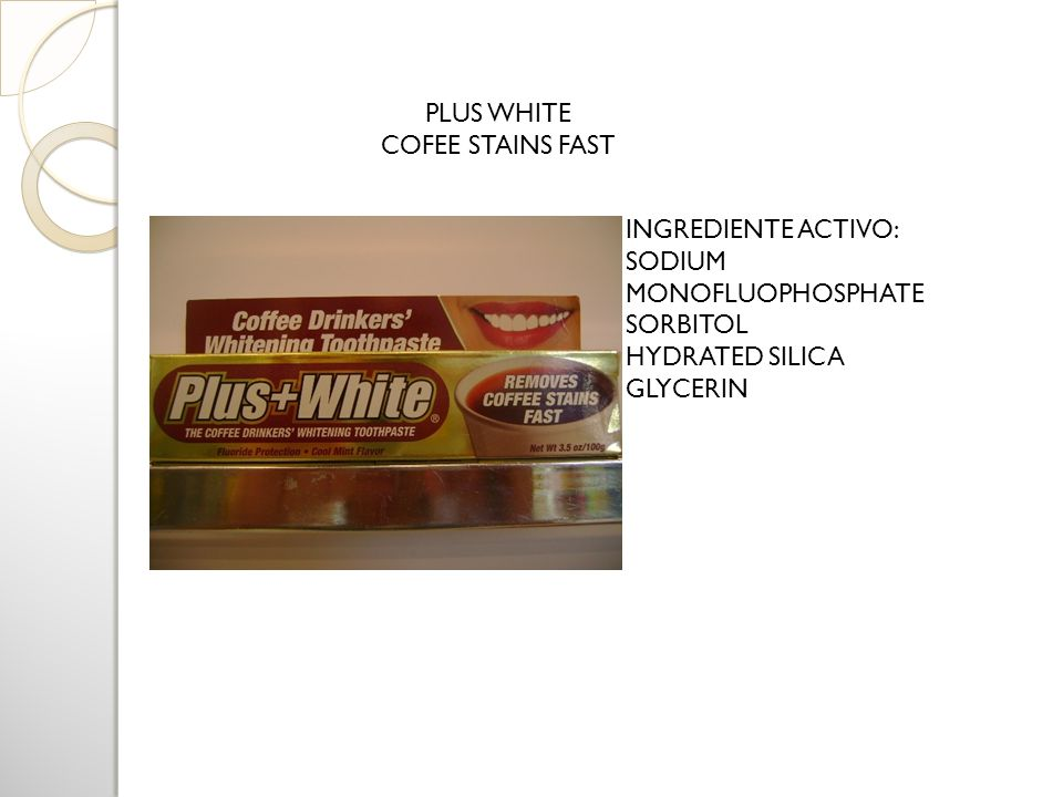 PLUS WHITECOFEE STAINS FAST. INGREDIENTE ACTIVO: SODIUM MONOFLUOPHOSPHATE. SORBITOL. HYDRATED SILICA.