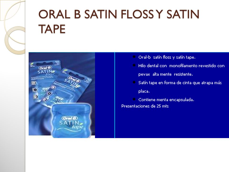 ORAL B SATIN FLOSS Y SATIN TAPE