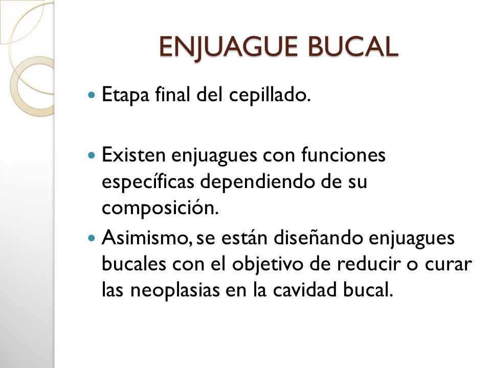 ENJUAGUE BUCAL Etapa final del cepillado.