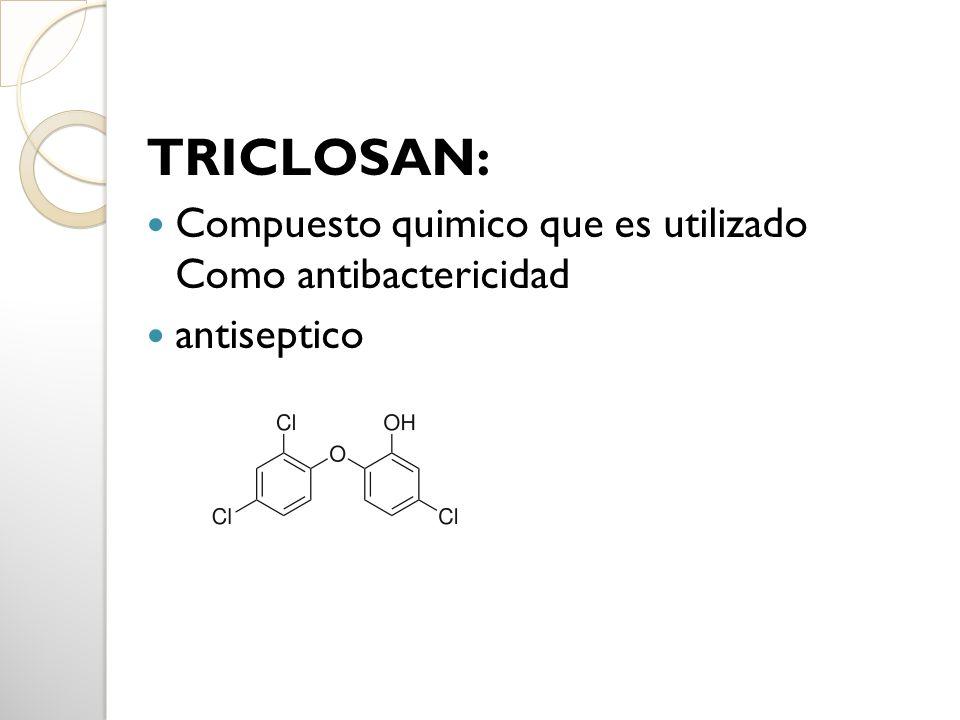 TRICLOSAN: Compuesto quimico que es utilizado Como antibactericidad