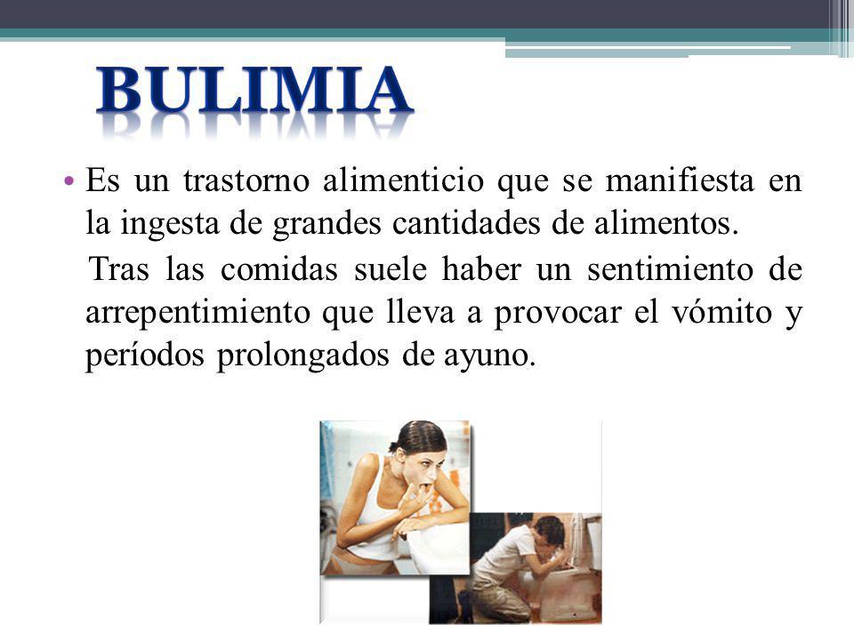 Bulimia Es un trastorno alimenticio que se manifiesta en la ingesta de grandes cantidades de alimentos.