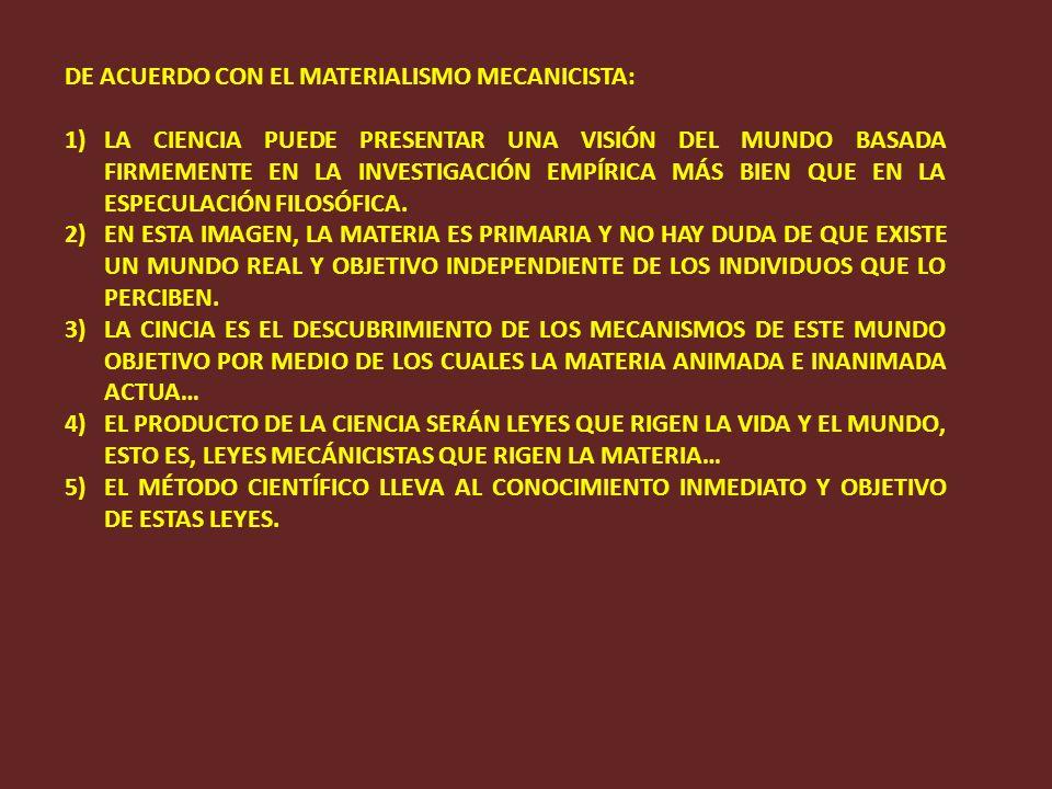 DE ACUERDO CON EL MATERIALISMO MECANICISTA: