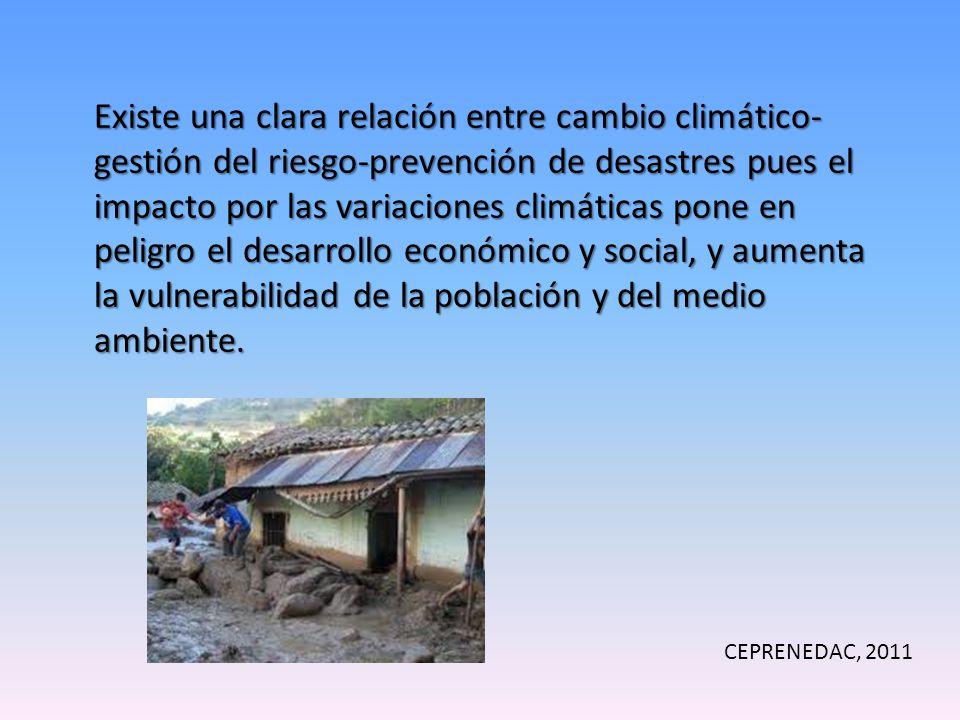 Existe una clara relación entre cambio climático-gestión del riesgo-prevención de desastres pues el impacto por las variaciones climáticas pone en peligro el desarrollo económico y social, y aumenta la vulnerabilidad de la población y del medio ambiente.