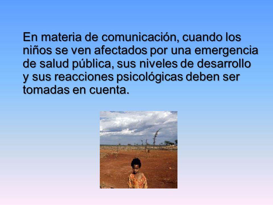 En materia de comunicación, cuando los niños se ven afectados por una emergencia de salud pública, sus niveles de desarrollo y sus reacciones psicológicas deben ser tomadas en cuenta.