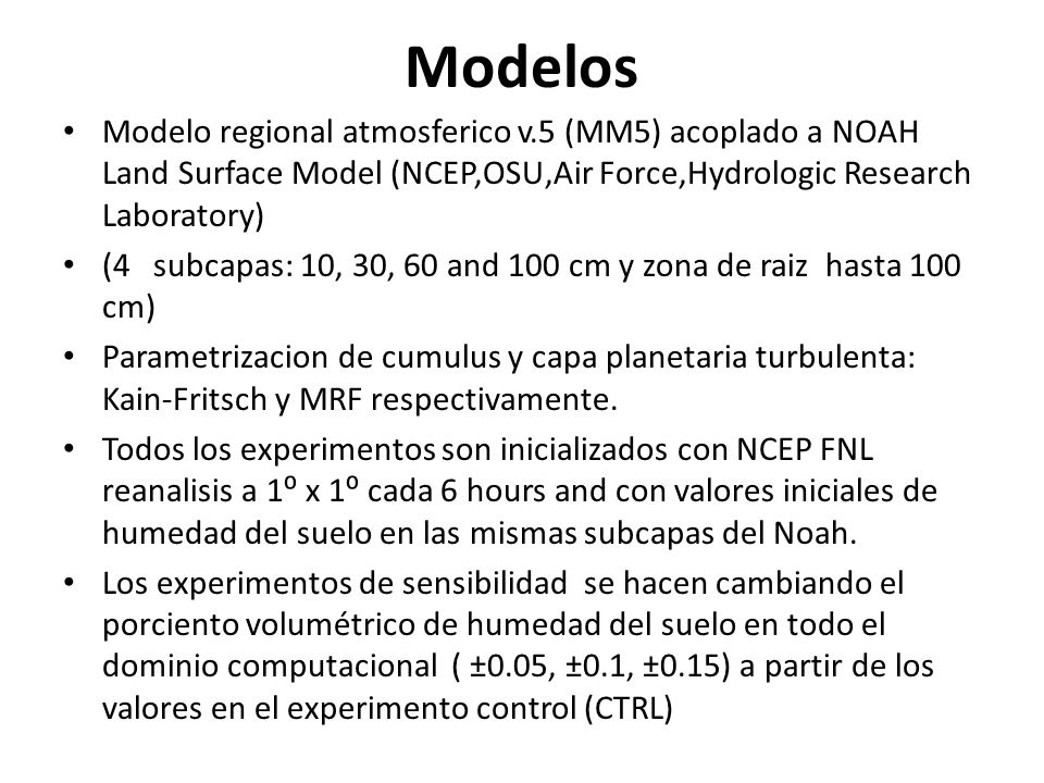 Modelos Modelo regional atmosferico v.5 (MM5) acoplado a NOAH Land Surface Model (NCEP,OSU,Air Force,Hydrologic Research Laboratory)