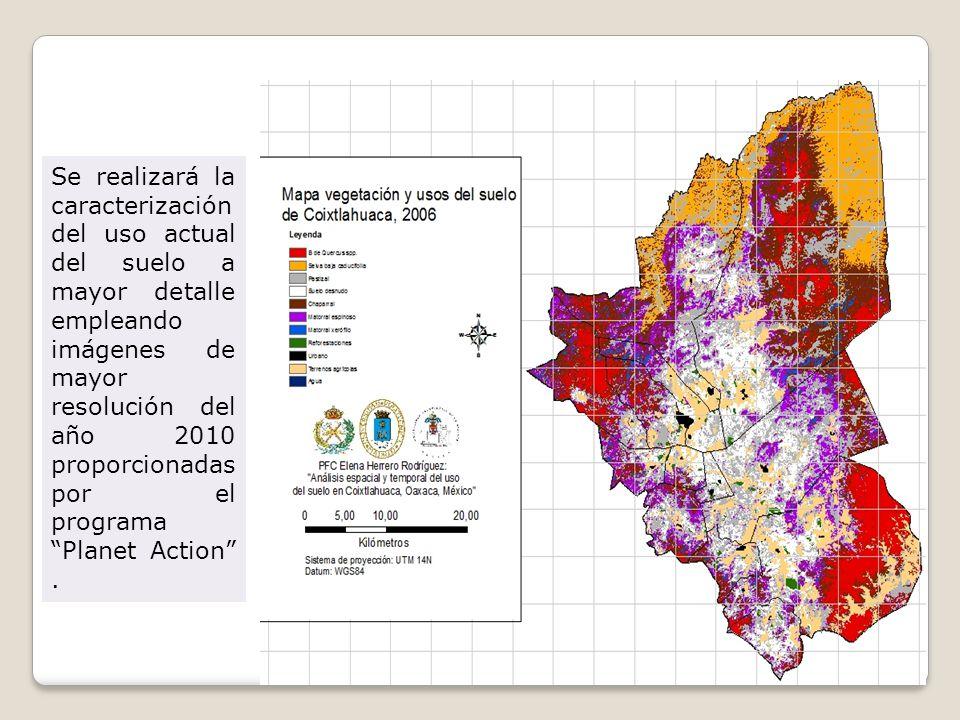 Se realizará la caracterización del uso actual del suelo a mayor detalle empleando imágenes de mayor resolución del año 2010 proporcionadas por el programa Planet Action .