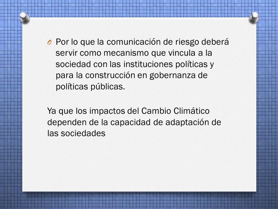 Por lo que la comunicación de riesgo deberá servir como mecanismo que vincula a la sociedad con las instituciones políticas y para la construcción en gobernanza de políticas públicas.