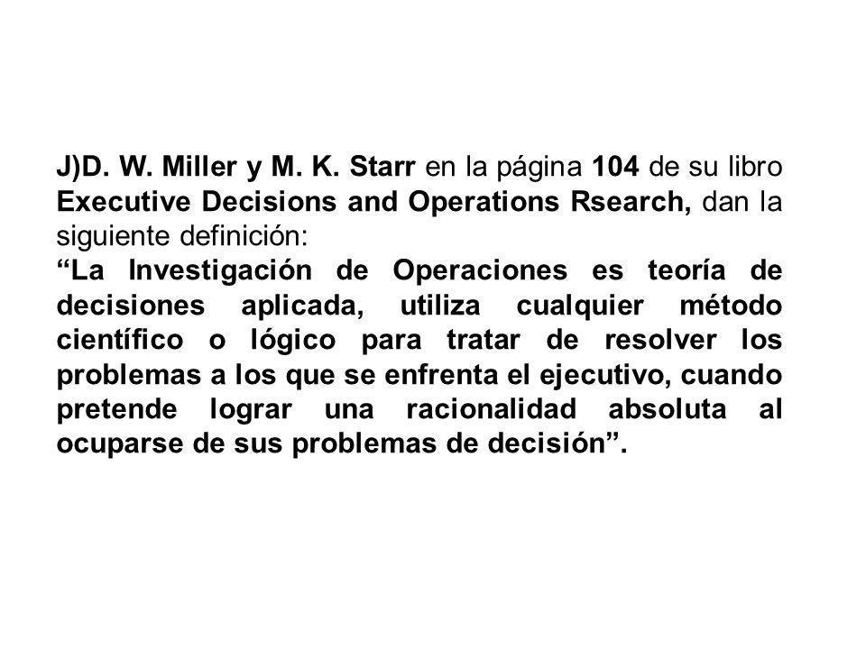 J)D. W. Miller y M. K. Starr en la página 104 de su libro Executive Decisions and Operations Rsearch, dan la siguiente definición: