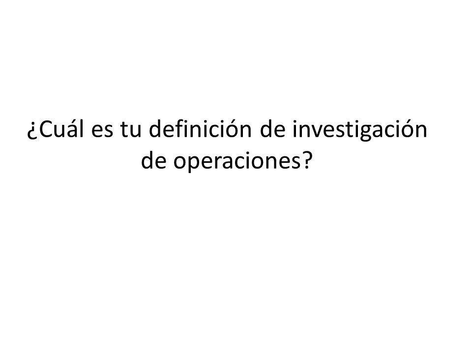 ¿Cuál es tu definición de investigación de operaciones